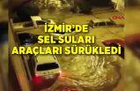 İzmir'de sel suları araçları böyle sürükledi