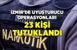 İzmir'de son bir hafta içinde uyuşturucu operasyonlarında 23 kişi tutuklandı