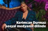 Kerimcan Durmaz sosyal medyanın dilinde