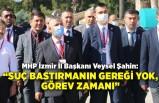 MHP İzmir İl Başkanı Şahin: Şimdi birbirimize destek olma zamanı