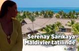 Serenay Sarıkaya Maldivler tatilinde