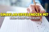 Sınavlar ertelenecek mi? Bakan Selçuk'tan açıklama