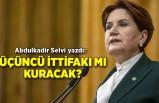 Abdulkadir Selvi yazdı: İYİ Parti Millet İttifakı'nda mı kalacak, üçüncü ittifak mı kuracak?