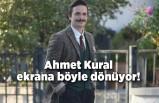 Ahmet Kural ekrana böyle dönüyor!