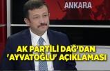 AK Partili Dağ'dan 'Ayvatoğlu' açıklaması