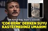 AK Parti'li Dağ, Soyer'e seslendi: 'Çok renk' derken suyu kastetmediniz umarım!