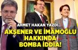 Akşener ve İmamoğlu hakkında bomba iddia! Ahmet Hakan yazdı