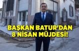 Başkan Batur'dan 8 Nisan müjdesi!