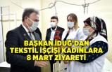 Başkan İduğ'dan tekstil işçişi kadınlara 8 Mart ziyareti