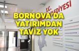 Bornova'da yatırımdan taviz yok