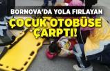 Bornova'da yola fırlayan çocuk otobüse çarptı!