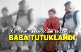 Canlı yayında çocuğunu taciz eden baba tutuklandı