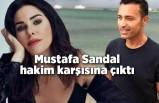 Mustafa Sandal hakim karşısına çıktı