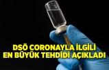 DSÖ coronayla ilgili en büyük tehdidi açıkladı