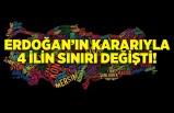 Erdoğan'ın kararıyla 4 ilin sınırı değişti!
