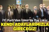 İYİ Parti'den İzmir'de flaş çıkış: Kendi adaylarımızla gireceğiz!