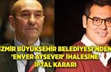 İzmir Büyükşehir Belediyesi'nden 'Enver Aysever' ihalesine iptal kararı