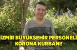 İzmir Büyükşehir personeli korona kurbanı!