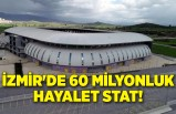 İzmir'de 60 milyonluk hayalet stat!