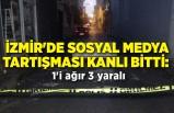 İzmir'de sosyal medya tartışması kanlı bitti: 1'i ağır 3 yaralı