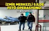 İzmir merkezli 8 ilde FETÖ operasyonu: 11 gözaltı