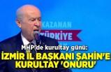 MHP'de kurultay günü: İzmir İl Başkanı Şahin'e Kurultay 'onuru'