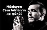 Müzisyen Cem Adrian'ın acı günü!