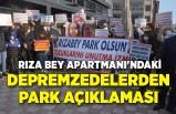 Rıza Bey Apartmanı depremzedelerinden 'park' açıklaması