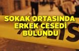 Sokak ortasında erkek cesedi bulundu