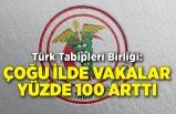 Türk Tabipleri Birliği: Çoğu ilde vakalar yüzde 100 arttı