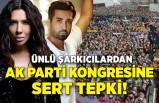 Ünlü şarkıcılardan AK Parti kongresine sert tepki!