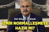Vali Köşger açıkladı: İzmir normalleşmeye hazır mı?