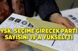 YSK, seçime girecek parti sayısını 19'a yükseltti