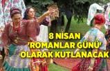 8 Nisan 'Romanlar Günü' olarak kutlanacak