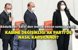 Abdulkadir Selvi'den merak edilen soruya yanıt: Kabine değişikliği AK Parti'de nasıl karşılandı?