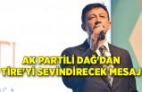 AK Partili Dağ'dan Tire'yi sevindirecek mesaj