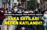 Amerika'da yaşayan Türk profesör anlattı: Vaka sayıları neden katlandı?