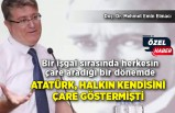 """""""Atatürk, halkın kendisini çare göstermişti"""""""