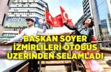 """Başkan Soyer İzmirlileri otobüs üzerinden selamladı: """"Siz gelemiyorsunuz ama biz bayram coşkusunu size getirdik"""""""
