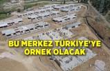 Bu merkez Türkiye'ye örnek olacak