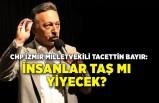 CHP'li Tacettin Bayır: İnsanlar taş mı yiyecek?