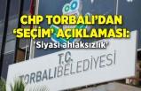 CHP Torbalı'dan 'seçim' açıklaması: 'Siyasi ahlaksızlık'