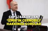 CHP'li Bakan'dan 'İzmir'in Çernobili' hakkında sorular