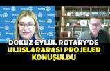 Dokuz Eylül Rotary'de uluslararası projeler konuşuldu