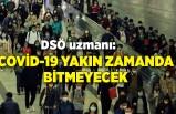 DSÖ uzmanı: Covid-19 yakın zamanda bitmeyecek