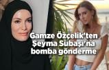 Gamze Özçelik'ten Şeyma Subaşı'na bomba gönderme