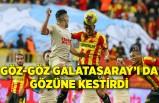 Göz-Göz Galatasaray'ı da gözüne kestirdi