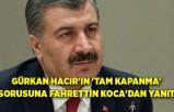 Gürkan Hacır'ın 'tam kapanma' sorusuna Fahrettin Koca'dan yanıt