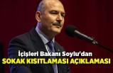 İçişleri Bakanı Soylu'dan sokak kısıtlamalarına ilişkin açıklama