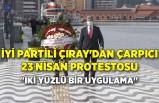 İYİ Partili Çıray'dan çarpıcı 23 Nisan protestosu